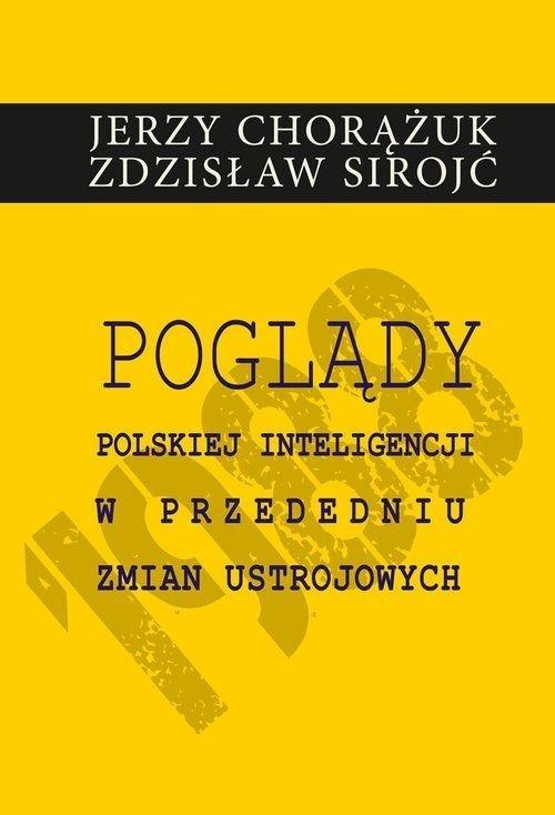Poglądy polskiej inteligencji w przededniu zmian ustrojowych - Chorążuk Jerzy, Sirojć Zdzisław - książka
