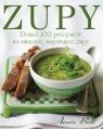 Zupy. Ponad 100 przepisów na smaczne, inspirujące zupy