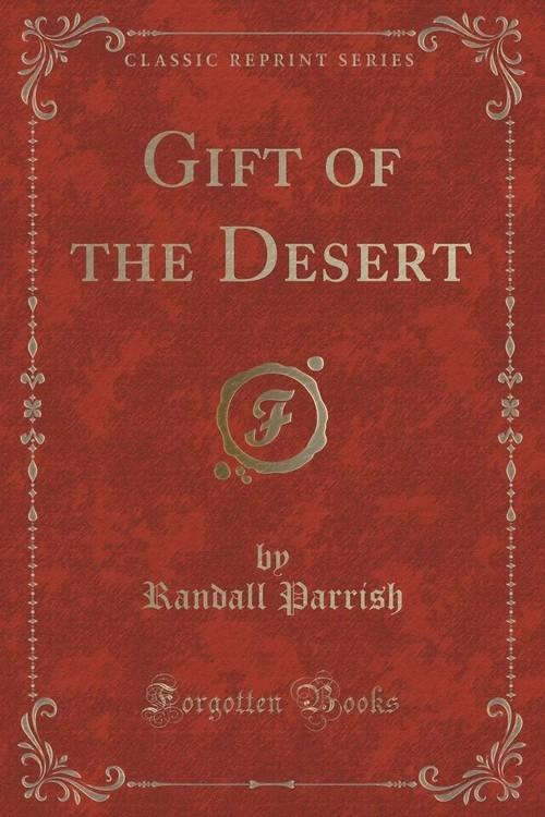 Gift of the Desert (Classic Reprint) Parrish Randall