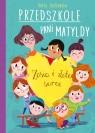 Przedszkole pani Matyldy  Zosia i złote serce