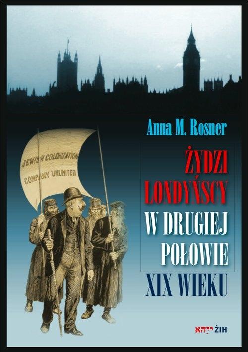 Żydzi londyńscy w drugiej połowie XIX wieku Rosner Anna M.