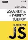Tajniki języka JavaScript Wskaźnik this i prototypy obiektów Simpson Kyle