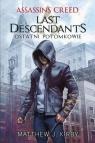 Assassin's Creed Last Descendants Ostatni potomkowie Kirby Matthew J.