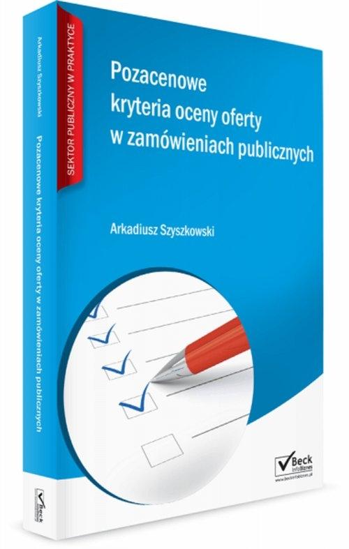 Pozacenowe kryteria oceny ofert w zamówieniach publicznych Szyszkowski Arkadiusz