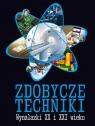 Zdobycze techniki Wynalazki XX i XXI wieku