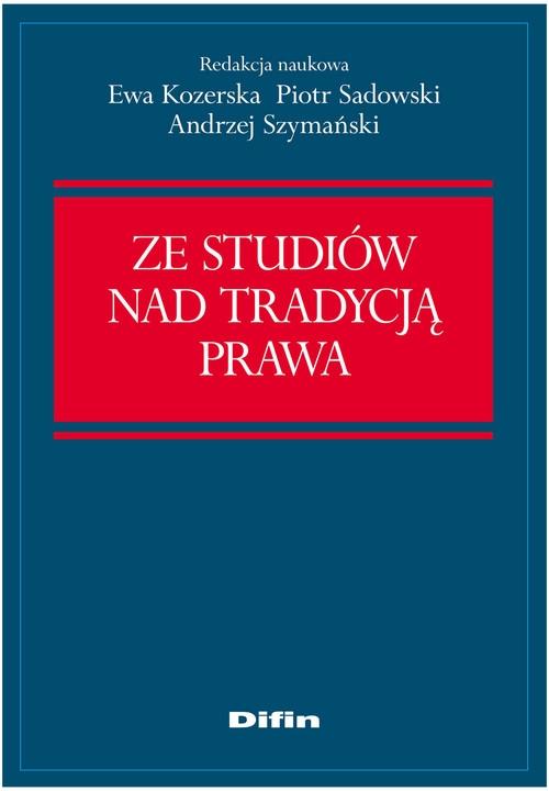 Ze studiów nad tradycją prawa Kozerska Ewa, Sadowski Piotr, Szymański Andrzej