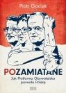 Pozamiatane Jak Platforma Obywatelska porwała Polskę Gociek Piotr