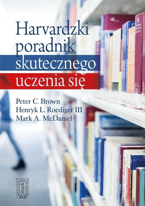 Harvardzki poradnik skutecznego uczenia się (Uszkodzona okładka) Brown Peter C , Roediger III Henry L , McDaniel Mark A