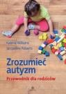 Zrozumieć autyzm Przewodnik dla rodziców