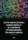 Czyn nieuczciwej konkurencji w zakresie sponsoringu telewizyjnego Grabowski Mariusz