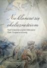 Nie kłaniać się okolicznościom Nad romantycznymi lekturami Zofii Banowska Lidia, Borowczyk Jerzy, Lijewska Elżbieta
