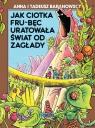 Jak ciotka Fru-Bęc uratowała świat od zagłady Anna i Tadeusz Baranowscy
