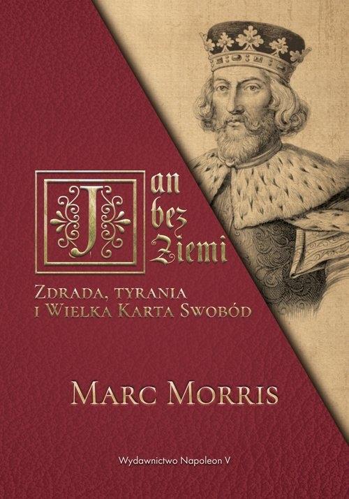 Jan bez Ziemi Zdrada tyrania i Wielka Karta Swobód Marc Morris