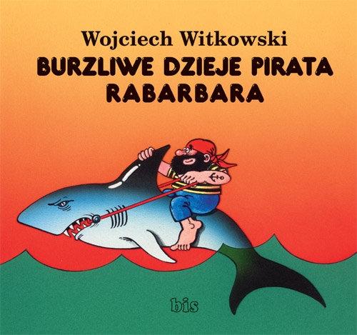 Burzliwe dzieje pirata Rabarbara Witkowski Wojciech