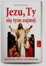 Jezu ty się tym zajmijModlitwa pełnego zawierzenia Piątek Joanna
