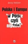 Polska i Europa  w Polsce czyli nigdzie  Holzer Jerzy