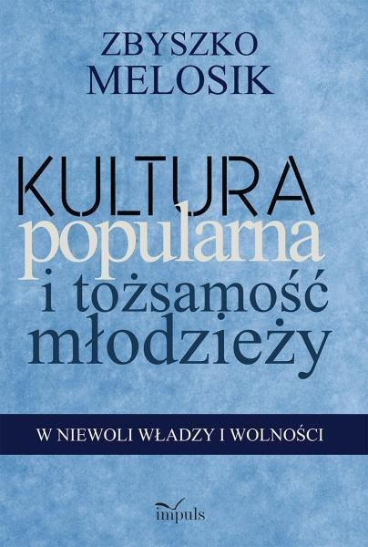 Kultura popularna i tożsamość młodzieży Melosik Zbyszko