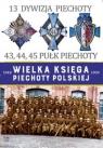 Wielka Księga Piechoty Polskiej 13 Dywizja Piechoty 43,44,45 Pułk