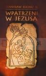 Wpatrzeni w Jezusa Stanisław Łucarz