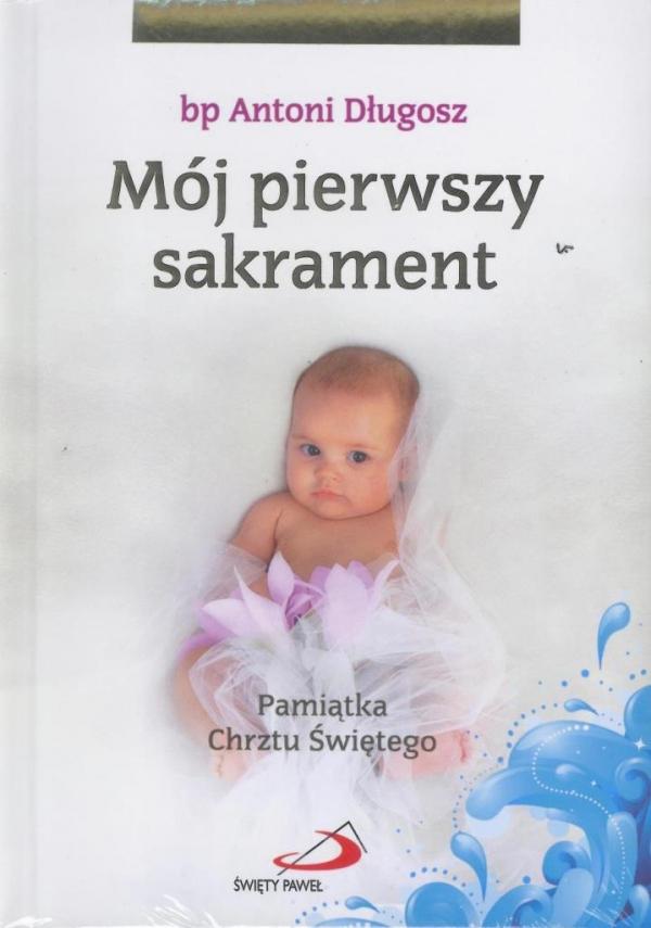 Mój pierwszy sakrament. Pamiątka Chrztu Świętego dla dziewczynki bp Antoni Długosz