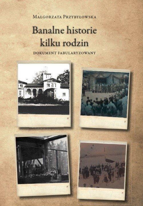 Banalne historie kilku rodzin Małgorzata Przybyłowska
