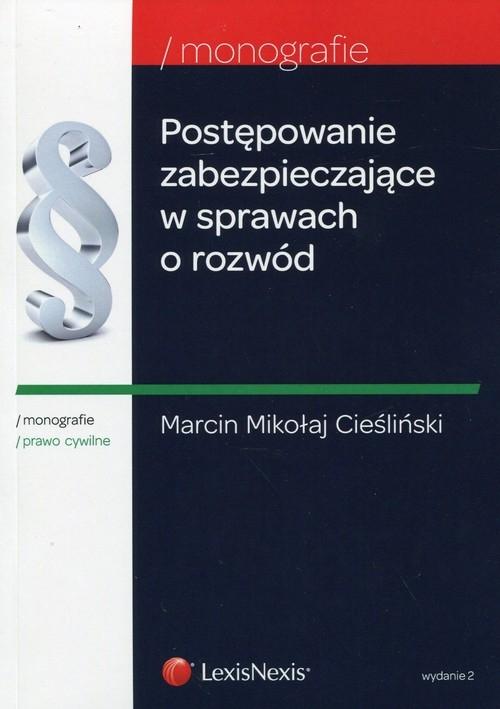 Postępowanie zabezpieczające w sprawach o rozwód Cieśliński Marcin Mikołaj