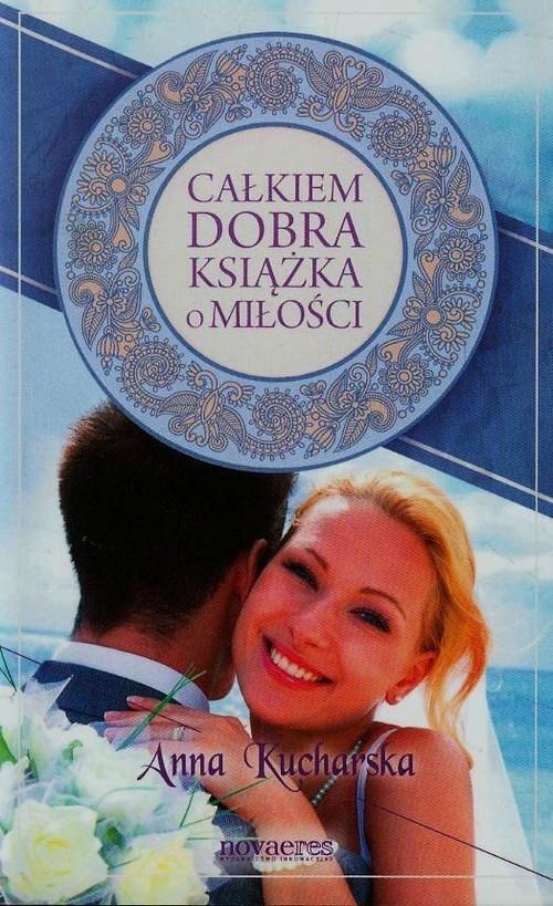Całkiem dobra książka o miłości Kucharska Anna