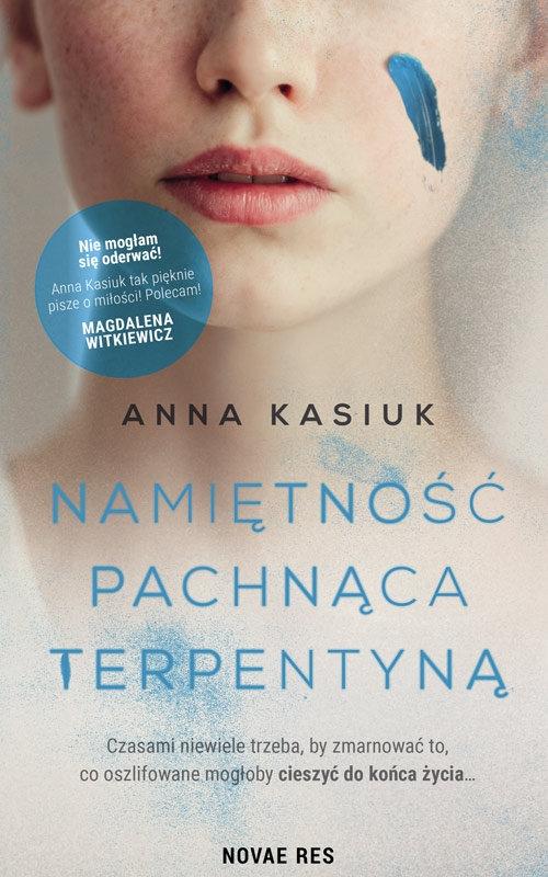 Namiętność pachnąca terpentyną Kasiuk Anna