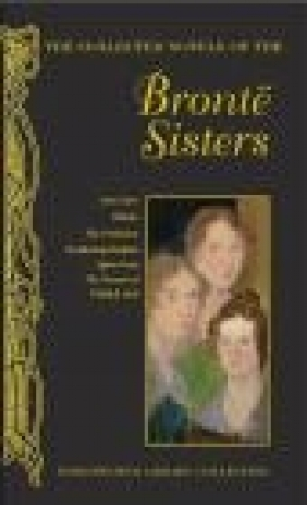 The Collected Novels of the Bronte Sisters Anne Bronte, Charlotte Bronte, Emily Bronte