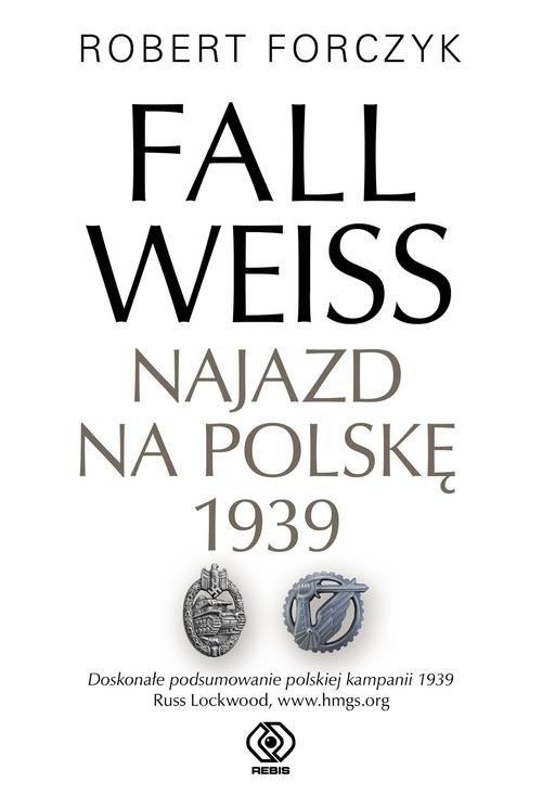 Fall Weiss. Najazd na Polskę 1939 Forczyk Robert