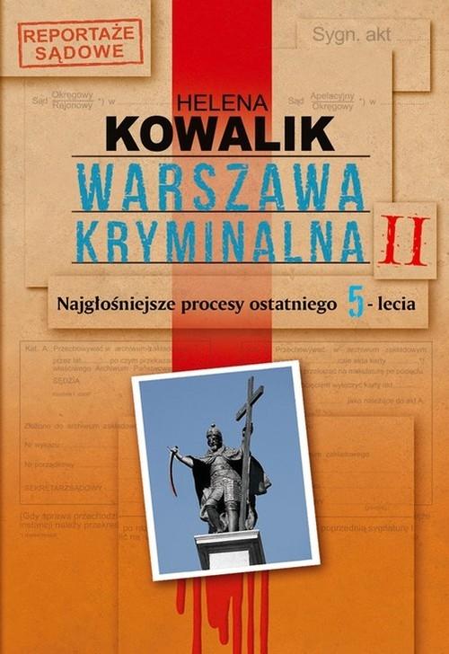 Warszawa kryminalna Tom 2. Najgłośniejsze procesy ostatniego 5-lecia - Kowalik Helena - książka