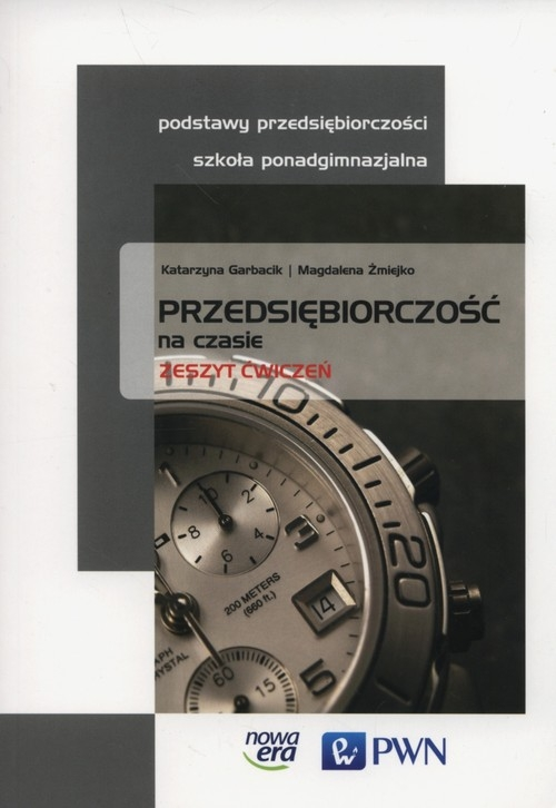Przedsiębiorczość na czasie Zeszyt ćwiczeń Garbacik Katarzyna, Żmiejko Magdalena