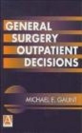 General Surgery Outpatient Decisions Michael Ellis Gaunt,  Gaunt
