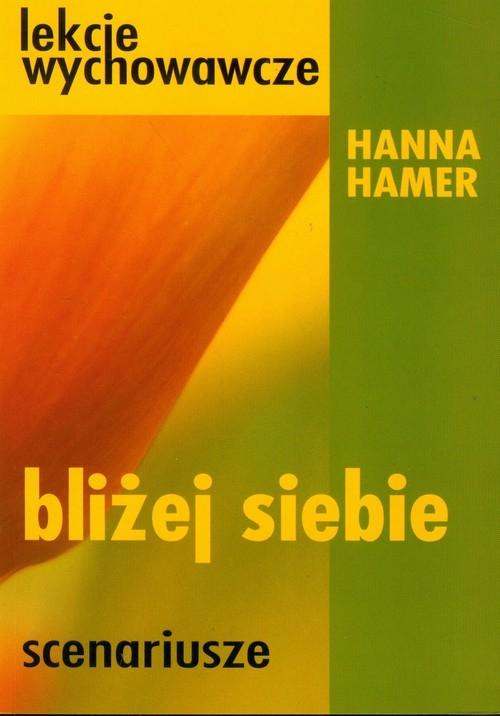 Bliżej siebie Scenariusze lekcje wychowawcze Hamer Hanna