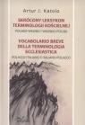 Skrócony leksykon terminologii kościelnej Polsko-Włoski i Włosko-Polski Katolo Artur J.