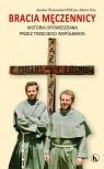 Bracia męczennicy. Historia opowiedziana przez... Wysoczański Jarosław OFMConv, Friso Alberto