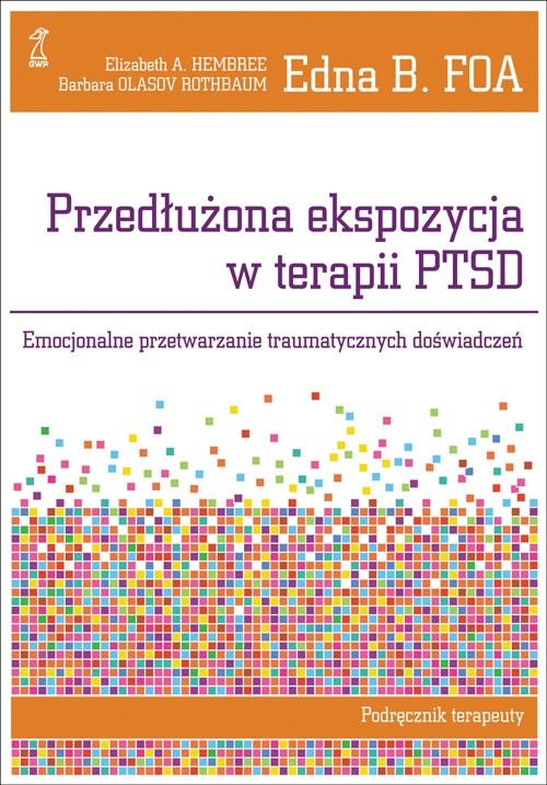 Przedłużona ekspozycja w terapii PTSD Foa Edna B., Hembree Elizabeth A., Olasov Rothbaum