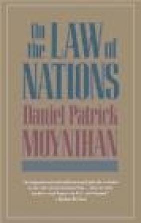 On the Law of Nations Daniel Patrick Moynihan,  Moynihan D.P.