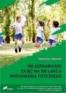 100 scenariuszy zajęć na 100 lekcji wychowania fizycznego