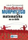 Przechytrzyć Murphy'ego, czyli matematyka na co dzień
