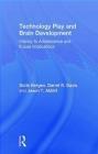 Technology Play and Brain Development Jason Abbitt, Darrel Davis, Doris Bergen