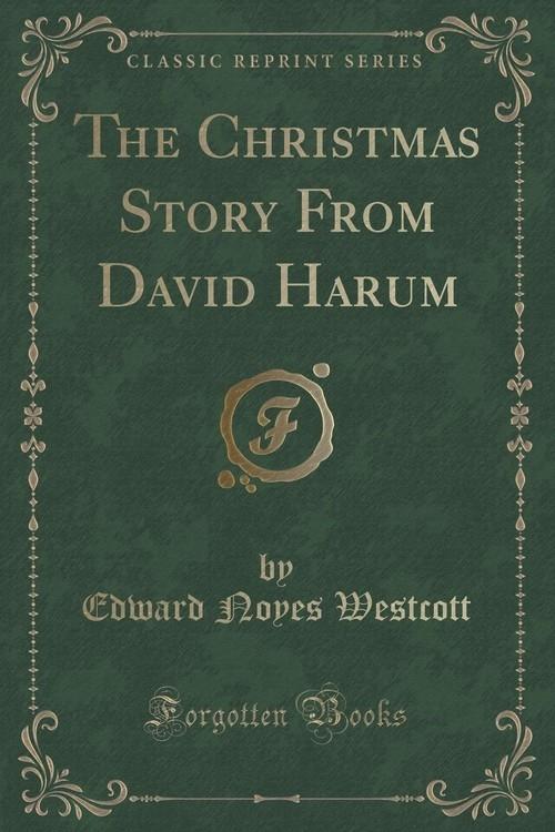 The Christmas Story From David Harum (Classic Reprint) Westcott Edward Noyes
