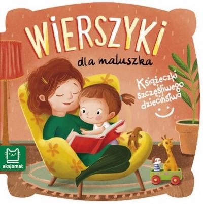 Książeczki szczęśliwego dzieciństwa. Wierszyki dla maluszka Opracowanie zbiorowe