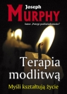 Terapia modlitwąMyśli kształtują życie Murphy Joseph