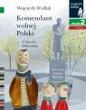 Komendant Wolnej Polski. Czytam sobie. Poziom 2 Wojciech Widłak