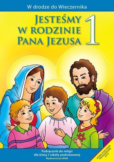 Jesteśmy w rodzinie Pana Jezusa. Podręcznik do klasy 1 szkoły podstawowej ks. Władysław Kubik SJ (red.), Teresa Czarnecka (