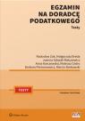 Egzamin na doradcę podatkowego Testy Szlęzak-Matusewicz Joanna, Żuk Radosław, Borkowski Marcin, Breda Małgorzata, Cedro Mateusz, Filemono
