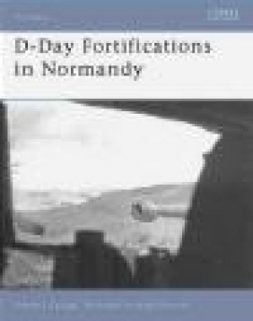 D-Day Fortifications in Normandy (F.#37) Steven J. Zaloga, S Zaloga