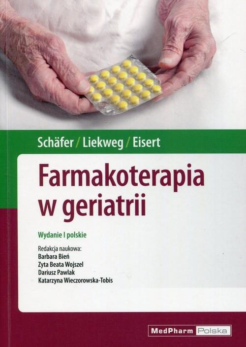Farmakoterapia w geriatrii Schafer Constanze, Liekweg Andrea, Eisert Albrecht