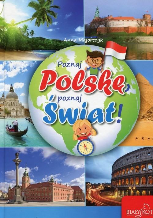 Poznaj Polskę poznaj świat Majorczyk Anna